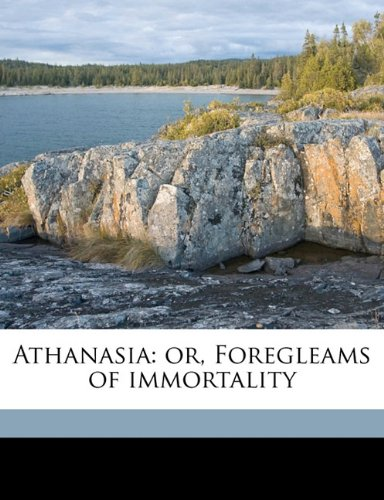 Athanasia: or, Foregleams of immortality