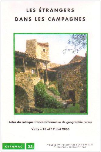 Les étrangers dans les campagnes : Actes du colloque franco-britannique de géographie rurale, Vichy, 18 et 19 mai 2006