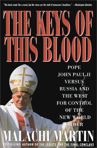 Keys of This Blood : The Struggle for World Dominion Between Pope John Pual Ii, Mikhail Gorbachev, and the Capitalist West, MALACHI MARTIN