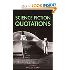 Science Fiction Quotations: From the Inner Mind to the Outer Limits by Dr. Gary Westfahl and Arthur C. Clarke