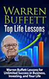 Warren Buffett: Top Life Lessons: Warren Buffett Lessons for Unlimited Success in Business, Investing and Life! Warren Buffett: Warren Buffett Top Life ... Finance, Management and Leadership)