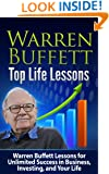 Warren Buffett: Top Life Lessons: Warren Buffett Lessons for Unlimited Success in Business, Investing and Life! Warren Buffett: Warren Buffett Top Life ... Finance, Management and Leadership)
