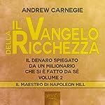 Il vangelo della ricchezza 2: Il denaro spiegato da un milionario che si è fatto da sé | Andrew Carnegie