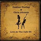 LIVE AT THE CAFE 68by Heather Findlay &...