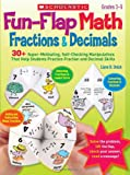Fun-Flap Math: Fractions & Decimals: 30+ Super-Motivating, Self-Checking Manipulatives That Help Students Practice Fraction and Decimal Skills