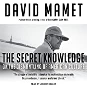 The Secret Knowledge: On the Dismantling of American Culture | [David Mamet]