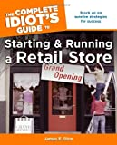 The Complete Idiots Guide to Starting and Running a Retail Store (Complete Idiots Guides (Lifestyle Paperback))