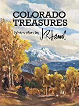 Colorado Treasures, Watercolors by J. R. Hamil