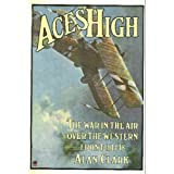 Aces High: War in the Air Over the Western Front, 1914-18by Alan Clark