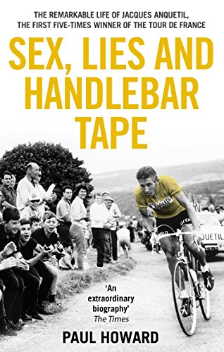 Sex, Lies and Handlebar Tape: The Remarkable Life of Jacques Anquetil, the First Five-Times Winner of the Tour de France PDF