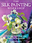 The Silk Painting Workshop: Painting,...