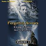 Forgotten Arrows: Kiahawk, Book 2 (       UNABRIDGED) by Craig Fraley Narrated by Kevin Foley