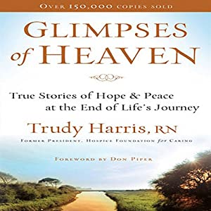 Glimpses of Heaven: True Stories of Hope and Peace at the End of Life's Journey | [Trudy Harris]