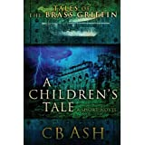 Tales of the Brass Griffin: A Children's Tale ~ Christopher Ash