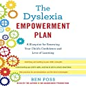 The Dyslexia Empowerment Plan: A Blueprint for Renewing Your Child's Confidence and Love of Learning (       UNABRIDGED) by Ben Foss Narrated by Ben Foss