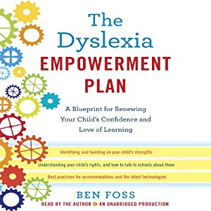 The Dyslexia Empowerment Plan: A Blueprint for Renewing Your Child's Confidence and Love of Learning | [Ben Foss]