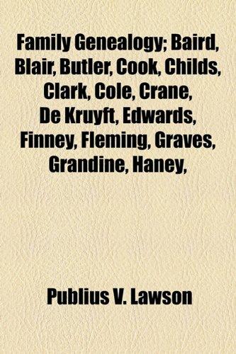 Family Genealogy; Baird, Blair, Butler, Cook, Childs, Clark, Cole, Crane, De Kruyft, Edwards, Finney, Fleming, Graves, Grandine, Haney,