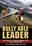img - for Bully Able Leader: The Story of a Fighter-Bomber Pilot in the Korean War book / textbook / text book