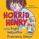 Horrid Henry and the Bogey Babysitter   Francesca Simon