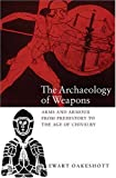 The Archaeology of Weapons: Arms and Armour from Prehistory to the Age of Chivalry (0851157386) by Ewart Oakeshott