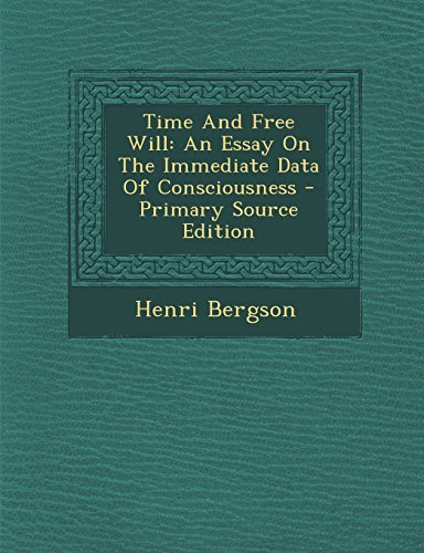 Time And Free Will: An Essay On The Immediate Data Of Consciousness - Primary Source Edition