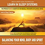 Balancing Your Mind, Body And Spirit: Learning While Sleeping Program (Self-Improvement While You Sleep with the Power of Positive Affirmations)