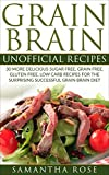 Grain Brain UNOFFICIAL recipes: 30 more delicious sugar free, grain free, gluten free, low carb recipes for the surprising successful Grain Brain diet
