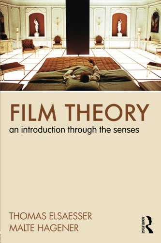 Film Theory: An Introduction Through the Senses, by Thomas Elsaesser, Malte Hagener