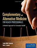 Complementary And Alternative Medicine For Health Professionals - BOOK ONLY: A Holistic Approach to Consumer Health