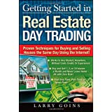 Getting Started in Real Estate Day Trading: Proven Techniques for Buying and Selling Houses The Same Day Using The Internet!by Larry Goins