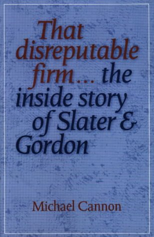 that-disreputable-firm-the-inside-story-of-slater-gordon