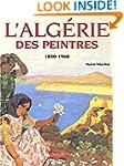 Algerie Des Peintres 1830-1960