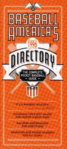Baseball America's 1996 Directory: Major and Minor League Names, Addresses, Schedules, Phone and Fax Numbers : Plus Detailed Information on International, College and Amateur Baseball (Serial)