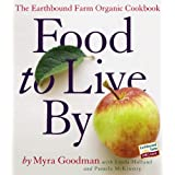 Food to Live By: The Earthbound Farm Organic Cookbook ~ Myra Goodman
