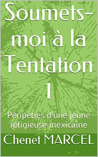 Couverture du livre Soumets-moi à la Tentation 1: Péripéties d'une jeune religieuse mexicaine