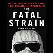 The Fatal Strain: On the Trail of Avian Flu and the Coming Pandemic | [Alan Sipress]
