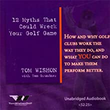 12 Myths That Could Wreck Your Golf Game (       UNABRIDGED) by Tom Wishon, Tom Grunder Narrated by John Grasse, Casey Dotson