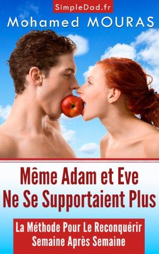 Mohamed MOURAS - Même Adam et Eve Ne Se Supportaient Plus (La Méthode Pour Le (re)Conquérir Semaine Après Semaine (French Edition)
