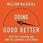 Doing Good Better: How Effective Altruism Can Help You Make a Difference Audiobook by William MacAskill Narrated by Sean Pratt