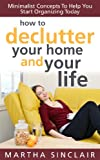 Acquista How To Declutter Your Home And Your Life: Minimalist Concepts To Help You Start Organizing Today [Edizione Kindle]