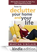 How To Declutter Your Home And Your Life: Minimalist Concepts To Help You Start Organizing Today [Edizione Kindle]