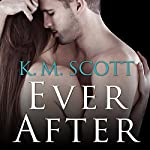 Ever After: Heart of Stone Series, Book 3.5 | K. M. Scott