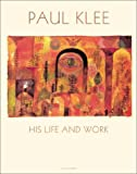 Paul Klee: His Life and Work (3775710027) by Carolyn Lanchner
