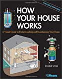 How Your House Works: A Visual Guide to Understanding and Maintaining Your Home - 1118099400