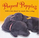 Pooped Puppies: Life's Too Short to Work Like a Dog (Pets)