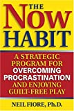 cover of The Now Habit: A Strategic Program for Overcoming Procrastination and Enjoying Guilt-Free Play
