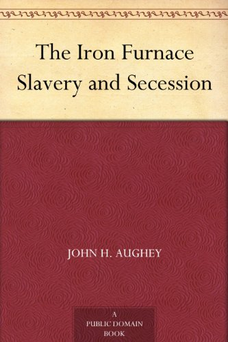 The Iron Furnace Slavery and Secession PDF