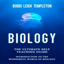 Biology: The Ultimate Self Teaching Guide: Introduction to the Wonderful World of Biology Audiobook by Bobbi Leigh Templeton Narrated by T. Anthony Quinn