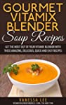 Gourmet Vitamix Blender Soup Recipes:...