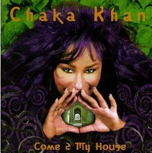 Chaka Khan - Come 2 My House - Zortam Music